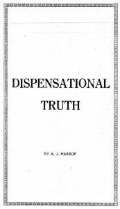 Dispensational Truth - A J Harrop